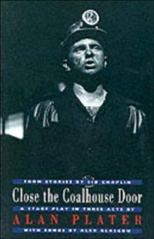 Close the Coalhouse Door : from stories by Sid Chaplin: a stage play in three acts with music by Alex Glasgow, Paperback / softback Book