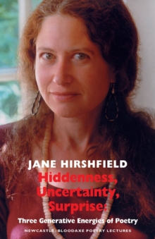 Hiddenness, Uncertainty, Surprise : Three Generative Energies of Poetry, Paperback Book