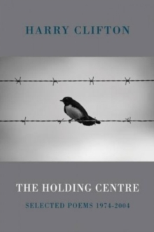The Holding Centre : Selected Poems 1974-2004, Paperback / softback Book