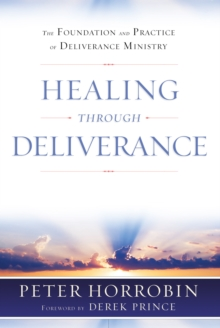 Healing through Deliverance : The Foundation and Practice of Deliverance Ministry, EPUB eBook
