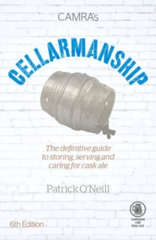 Cellarmanship : The Definitive Guide to Storing, Caring for and Serving Cask Ale, Paperback Book
