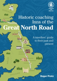 Historic Coaching Inns of the Great North Road : A Guide to Travelling the Legendary Highway, Paperback Book