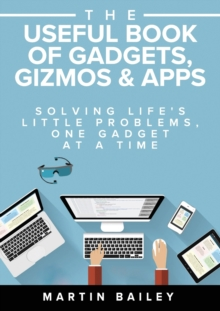 The Useful Book of Gadgets, Gizmos & Apps : Solving Life's Little Problems, One Gadget at a Time, Paperback Book