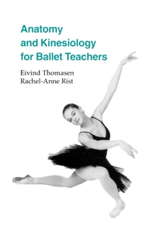 Anatomy and Kinesiology for Ballet Teachers, Paperback / softback Book