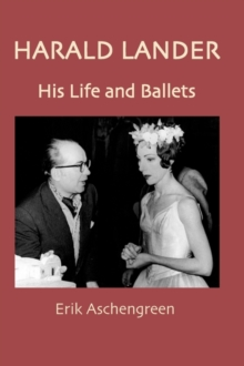 Harald Lander : His Life and Ballets, Hardback Book