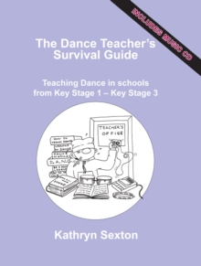 The Dance Teacher's Survival Guide : Teaching Dance in Schools from Key Stage 1 - Key Stage 3, Paperback Book