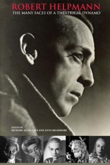 Robert Helpmann : The Many Faces of a Theatrical Dynamo, Paperback / softback Book