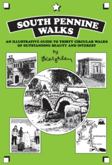 South Pennine Walks : An illustrated guide to 30 circular walks of outstanding beauty and interest, Paperback / softback Book