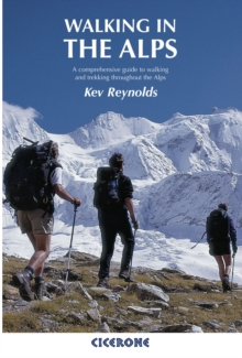 Walking in the Alps : A comprehensive guide to walking and trekking throughout the Alps, Paperback Book