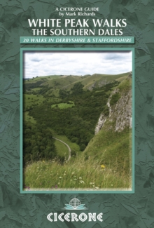 White Peak Walks: The Southern Dales : 30 walks in Derbyshire and Staffordshire, Paperback / softback Book