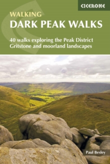 Dark Peak Walks : 40 Walks Exploring the Peak District Gritstone and Moorland Landscapes, Paperback Book