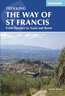 The Way of St Francis : Via di Francesco: From Florence to Assisi and Rome, Paperback Book