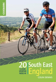 20 Classic Sportive Rides in South East England : Graded routes on cycle-friendly roads between Kent, Oxford and the New Forest, Paperback / softback Book