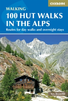 100 Hut Walks in the Alps : Routes for day walks and overnight stays in France, Switzerland, Italy, Austria and Slovenia, Paperback / softback Book