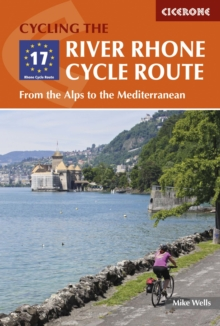 The River Rhone Cycle Route : From the Alps to the Mediterranean, Paperback / softback Book