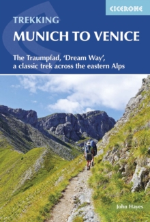 Trekking Munich to Venice : The Traumpfad, 'Dream Way', a classic trek across the eastern Alps, Paperback Book
