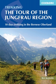 Tour of the Jungfrau Region : 10 days trekking in the Bernese Oberland, Paperback Book
