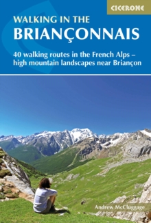 Walking in the Brianconnais : 40 walking routes in the French Alps exploring high mountain landscapes near Briancon, Paperback / softback Book