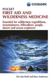 Pocket First Aid and Wilderness Medicine : Essential for expeditions: mountaineers, hillwalkers and explorers - jungle, desert, ocean and remote areas, Paperback Book