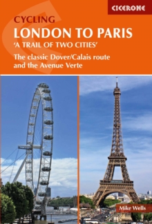 Cycling London to Paris : The classic Dover/Calais route and the Avenue Verte, Paperback Book