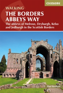 The Borders Abbeys Way : The abbeys of Melrose, Dryburgh, Kelso and Jedburgh in the Scottish Borders, Paperback / softback Book