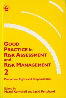 Good Practice in Risk Assessment and Risk Management 2 : Key Themes for Protection, Rights and Responsibilities, Paperback Book