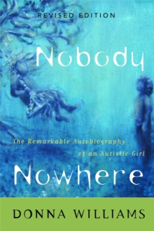 Nobody Nowhere : The Remarkable Autobiography of an Autistic Girl, Paperback / softback Book