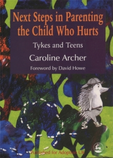 Next Steps in Parenting the Child Who Hurts : Tykes and Teens, Paperback / softback Book