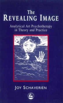 The Revealing Image : Analytical Art Psychotherapy in Theory and Practice, Paperback Book