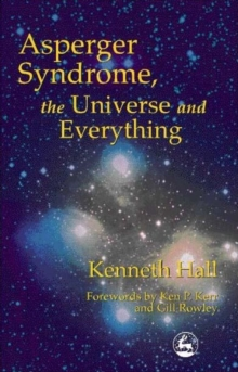 Asperger Syndrome, the Universe and Everything : Kenneth's Book, Paperback Book