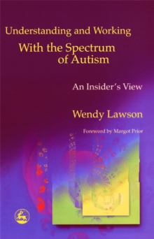 Understanding and Working with the Spectrum of Autism : An Insider's View, Paperback / softback Book