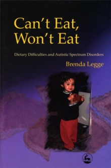 Can't Eat, Won't Eat : Dietary Difficulties and Autistic Spectrum Disorders, Paperback Book