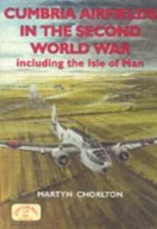 Cumbria Airfields in the Second World War : Including the Isle of Man, Paperback Book