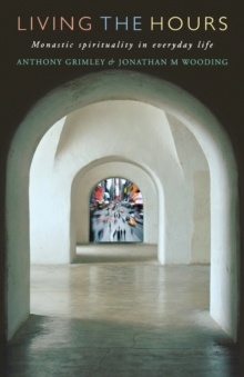 Living the Hours : Monastic Spirituality in Everyday Life, Paperback Book