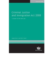 Criminal Justice and Immigration Act 2008 : A Guide to the New Law, Paperback / softback Book