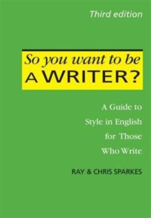 So You Want to be a Writer?: A Guide to Style in English for Those Who Write, Paperback Book