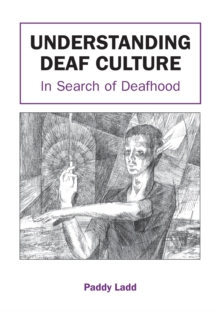 Understanding Deaf Culture : In Search of Deafhood, Paperback / softback Book