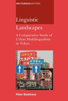 Linguistic Landscapes : A Comparative Study of Urban Multilingualism in Tokyo, Paperback / softback Book