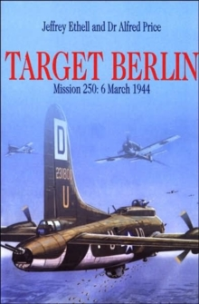 Target Berlin: Mission 250: 6 March 1944, Paperback / softback Book