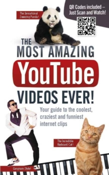 The Most Amazing Youtube Videos Ever! : Your Guide to the Coolest, Craziest and Funniest Clips, Paperback Book