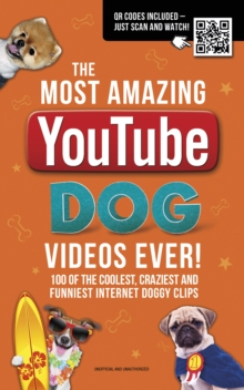 The Most Amazing  YouTube Dog Videos Ever! : 120 of the coolest, craziest and funniest Internet doggy clips, Paperback / softback Book