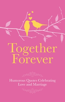 Together Forever : Humorous Quotes Celebrating Love & Marriage, Hardback Book