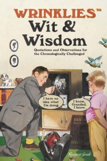 Wrinklies Wit & Wisdom : Humorous quotes about getting on a bit, Hardback Book