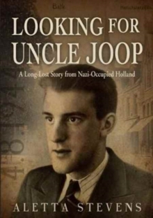 Looking for Uncle Joop : A Long-Lost Story from Nazi-Occupied Holland, Paperback Book
