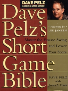 Dave Pelz's Short Game Bible, Hardback Book