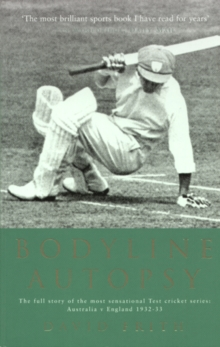 Bodyline Autopsy : The full story of the most sensational Test cricket series: Australia v England 1932-33, Paperback / softback Book