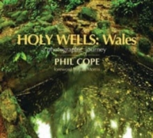 Holy Wells: Wales : A Photographic Journey, Hardback Book
