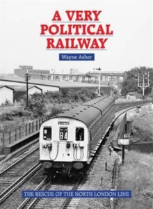 A Very Political Railway : The Rescue of the North London Line, Hardback Book