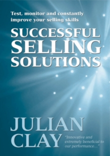 Successful Selling Solutions : Test, Monitor and Constantly Improve Your Selling Skills, Paperback Book