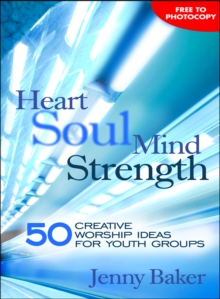 Heart Soul Mind Strength : 50 Creative Worship Ideas for Youth Groups, Paperback Book